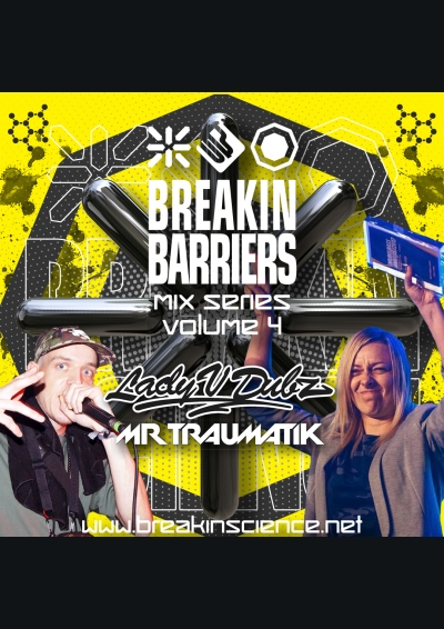 Breakin Science Presents Breakin Barriers Volume 4 : Lady V Dubz & Mr Traumatik